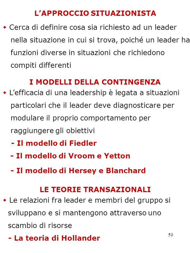 50 LAPPROCCIO SITUAZIONISTA Cerca di definire cosa sia richiesto ad un leader nella situazione in cui si trova, poiché un leader ha funzioni diverse i