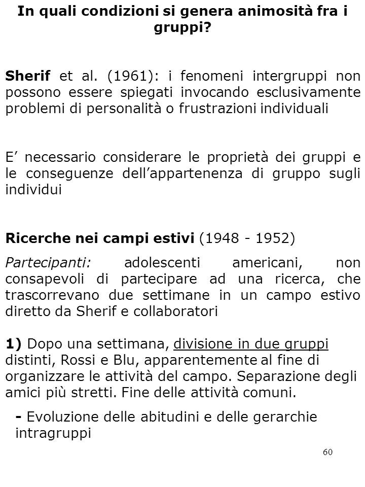 60 In quali condizioni si genera animosità fra i gruppi? Sherif et al. (1961): i fenomeni intergruppi non possono essere spiegati invocando esclusivam