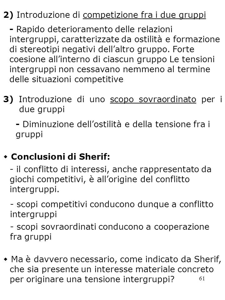 61 3) Introduzione di uno scopo sovraordinato per i due gruppi - Diminuzione dellostilità e della tensione fra i gruppi Conclusioni di Sherif: - il co