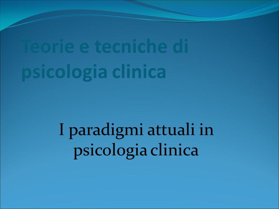 Teorie e tecniche di psicologia clinica I paradigmi attuali in psicologia clinica