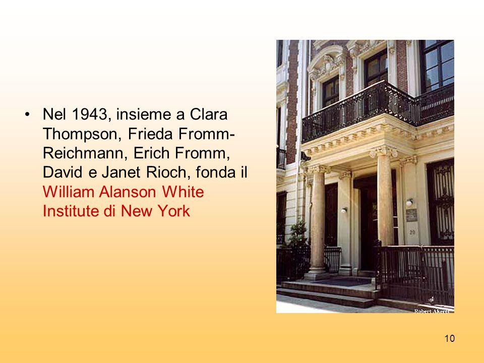 10 Nel 1943, insieme a Clara Thompson, Frieda Fromm- Reichmann, Erich Fromm, David e Janet Rioch, fonda il William Alanson White Institute di New York