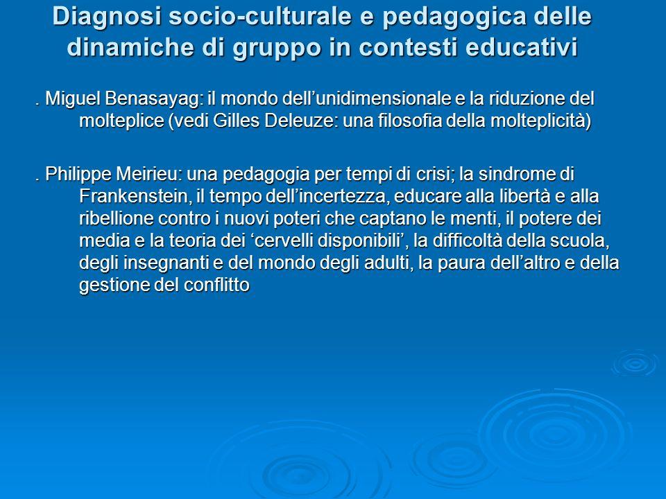 Diagnosi socio-culturale e pedagogica delle dinamiche di gruppo in contesti educativi. Miguel Benasayag: il mondo dellunidimensionale e la riduzione d