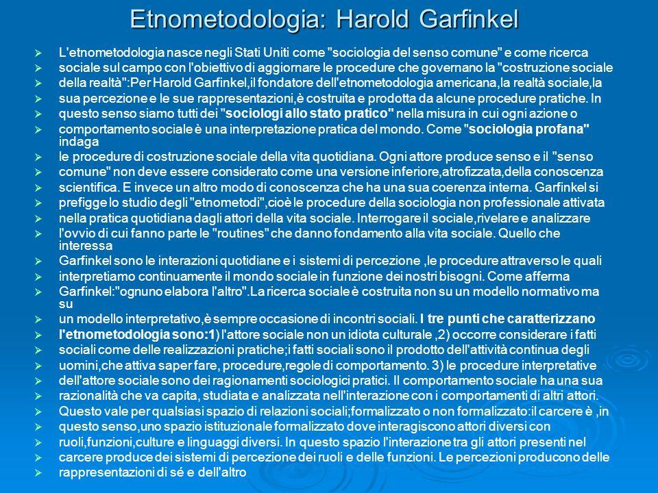 Etnometodologia: Harold Garfinkel L'etnometodologia nasce negli Stati Uniti come