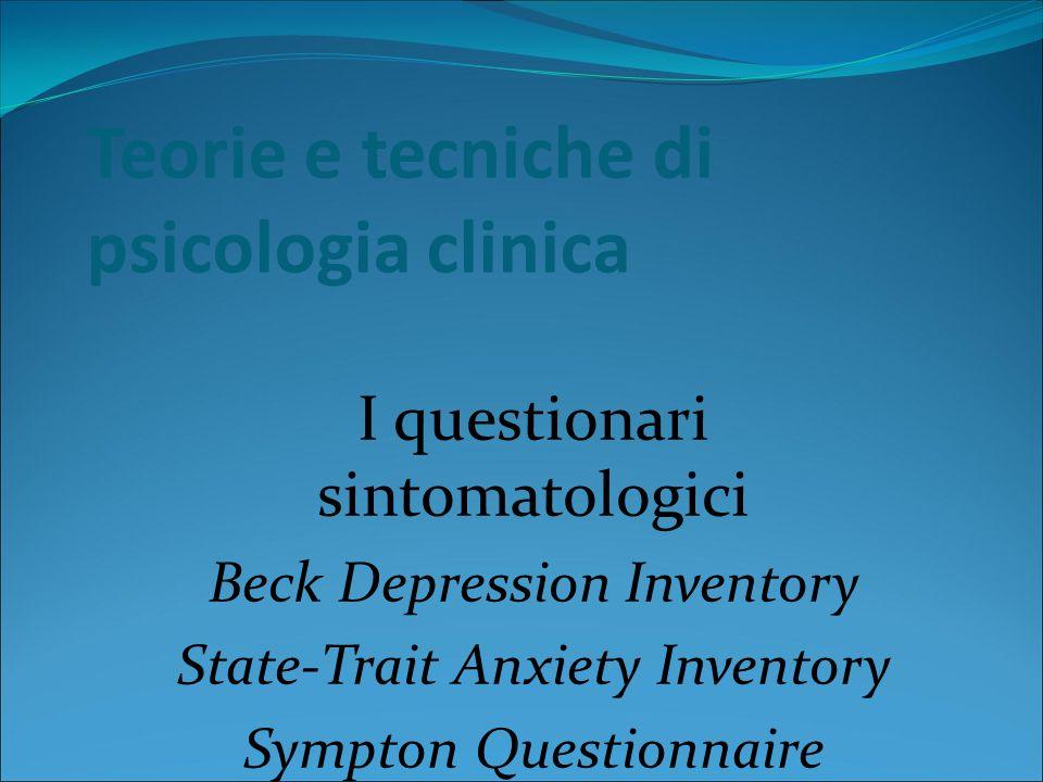 Beck Depression Inventory (BDI) È un questionario self-report per la valutazione dei sintomi e degli atteggiamenti tipici della depressione Si basa sulla teoria di Beck: I pazienti depressi sono caratterizzati da una triade negativa, ovvero da rappresentazioni negative su: Se stessi Presente Futuro