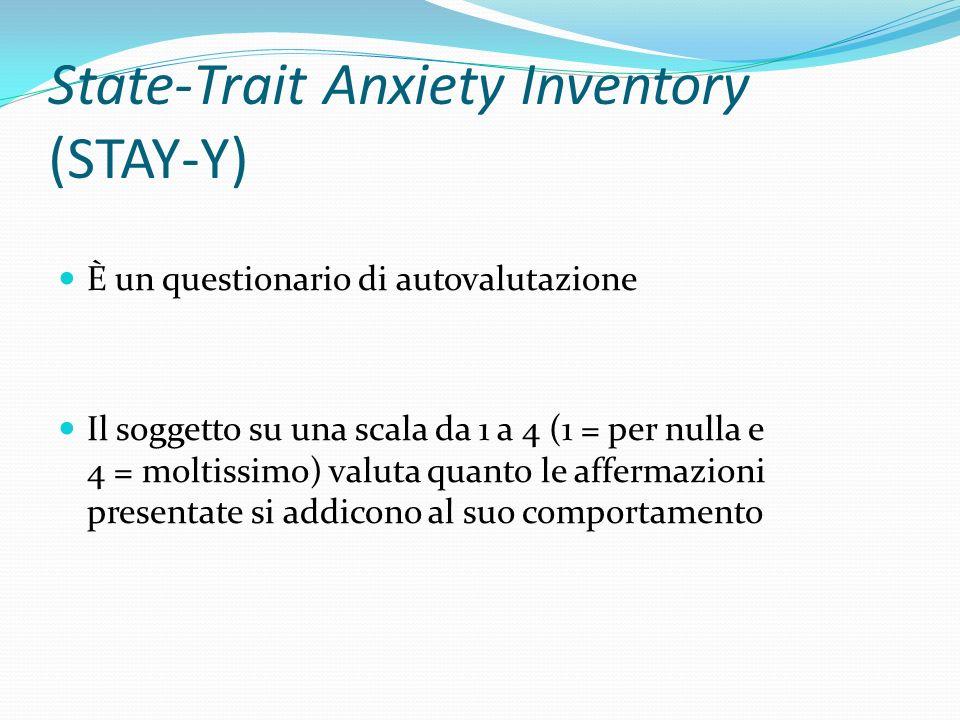 State-Trait Anxiety Inventory (STAY-Y) È costituito da 40 domande di cui: 20 per ansia di stato (Y1) 20 per ansia di tratto (Y2) Ansia di stato = ansia percepita dal soggetto proprio in quel momento in relazione ad una sensazione stimolo.