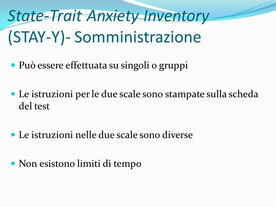 State-Trait Anxiety Inventory (STAY-Y)- Somministrazione La scala di stato deve essere somministrata per prima Le due scale possono essere utilizzate separatamente e indipendentemente luna dallaltra La somministrazione è facile ed economica