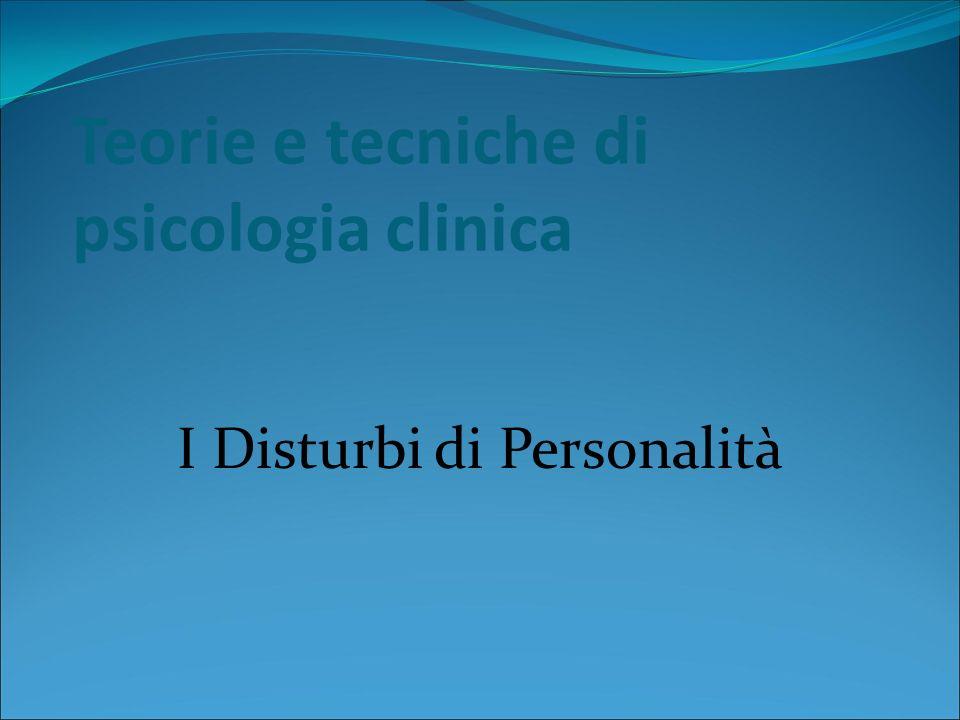 Teorie e tecniche di psicologia clinica I Disturbi di Personalità