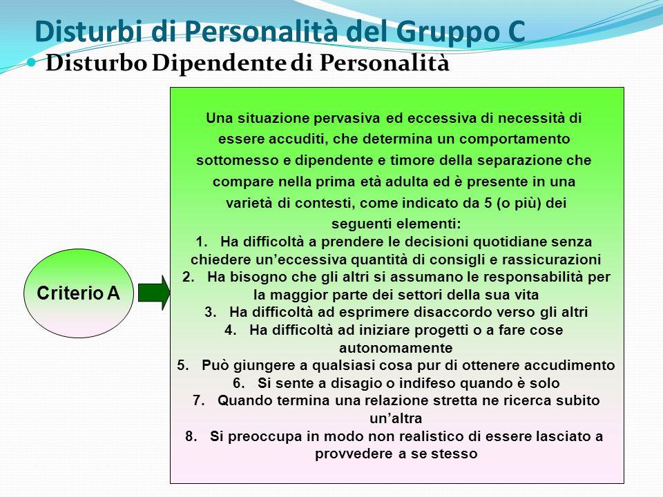 Disturbi di Personalità del Gruppo C Disturbo Dipendente di Personalità Criterio A Una situazione pervasiva ed eccessiva di necessità di essere accudi