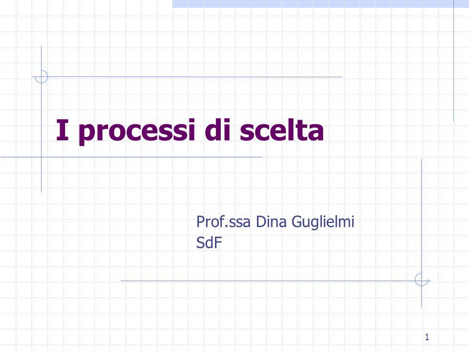 1 I processi di scelta Prof.ssa Dina Guglielmi SdF