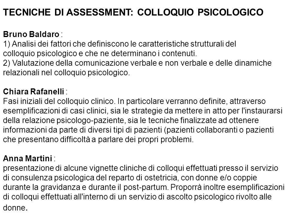 TECNICHE DI ASSESSMENT: COLLOQUIO PSICOLOGICO Bruno Baldaro : 1) Analisi dei fattori che definiscono le caratteristiche strutturali del colloquio psicologico e che ne determinano i contenuti.