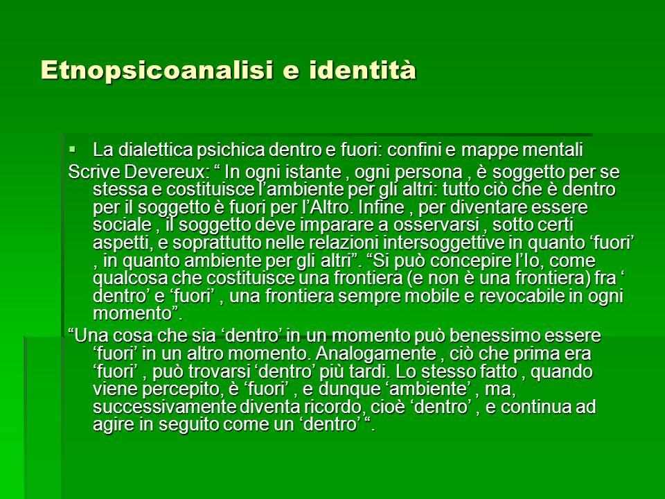 Etnopsicoanalisi e identità La dialettica psichica dentro e fuori: confini e mappe mentali La dialettica psichica dentro e fuori: confini e mappe ment