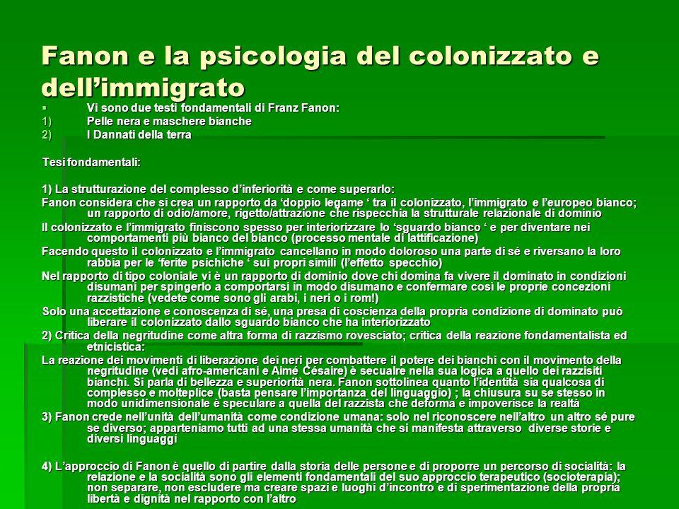 Fanon e la psicologia del colonizzato e dellimmigrato Vi sono due testi fondamentali di Franz Fanon: Vi sono due testi fondamentali di Franz Fanon: 1)