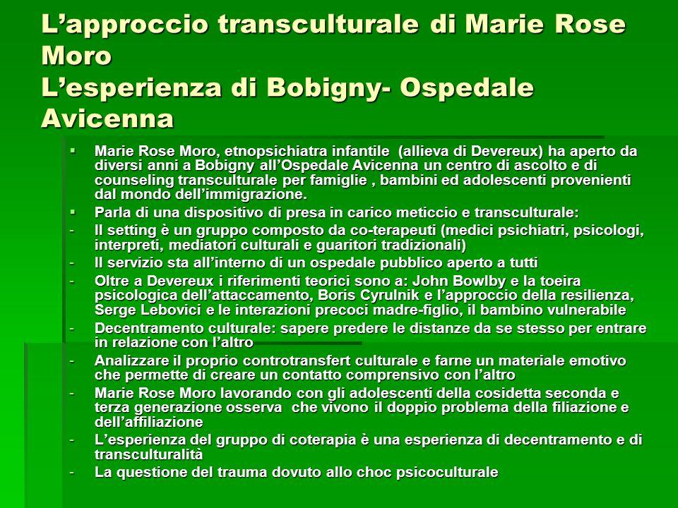Lapproccio transculturale di Marie Rose Moro Lesperienza di Bobigny- Ospedale Avicenna Marie Rose Moro, etnopsichiatra infantile (allieva di Devereux)