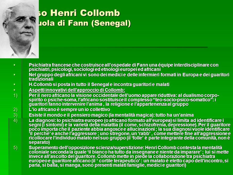 Il caso Henri Collomb La scuola di Fann (Senegal) Psichiatra francese che costruisce allospedale di Fann una équipe interdisciplinare con psichiatri,