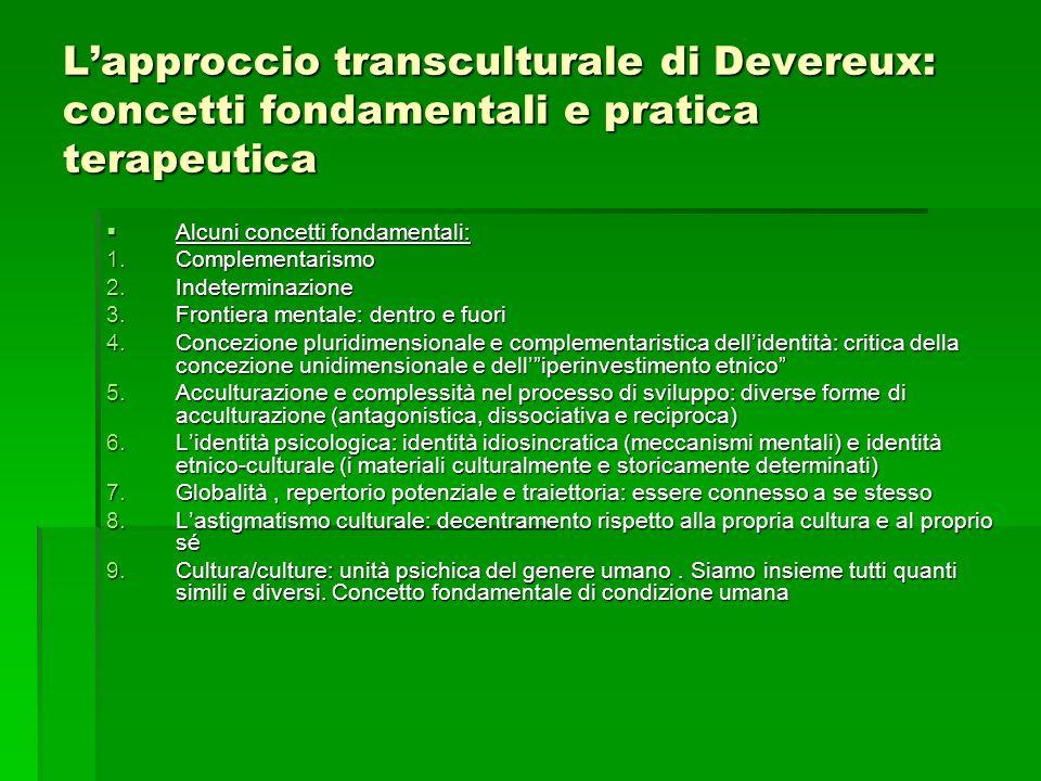 Lapproccio transculturale di Devereux: concetti fondamentali e pratica terapeutica Alcuni concetti fondamentali: Alcuni concetti fondamentali: 1.Compl