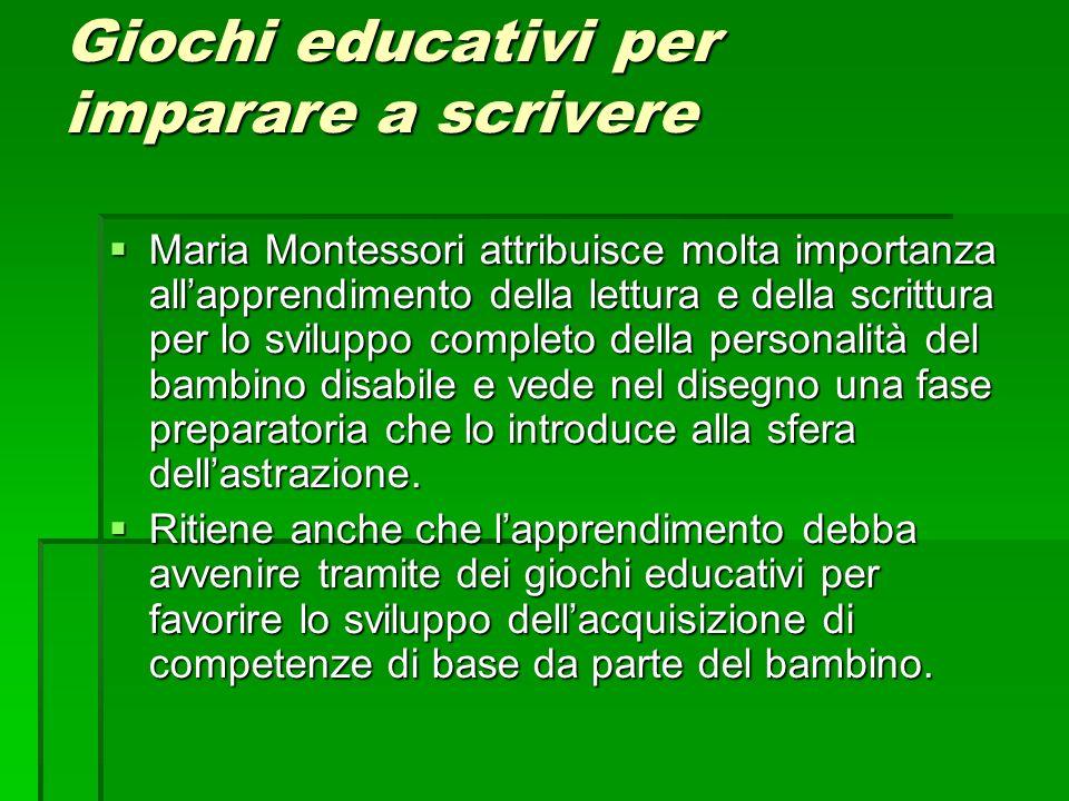 Giochi educativi per imparare a scrivere Maria Montessori attribuisce molta importanza allapprendimento della lettura e della scrittura per lo svilupp