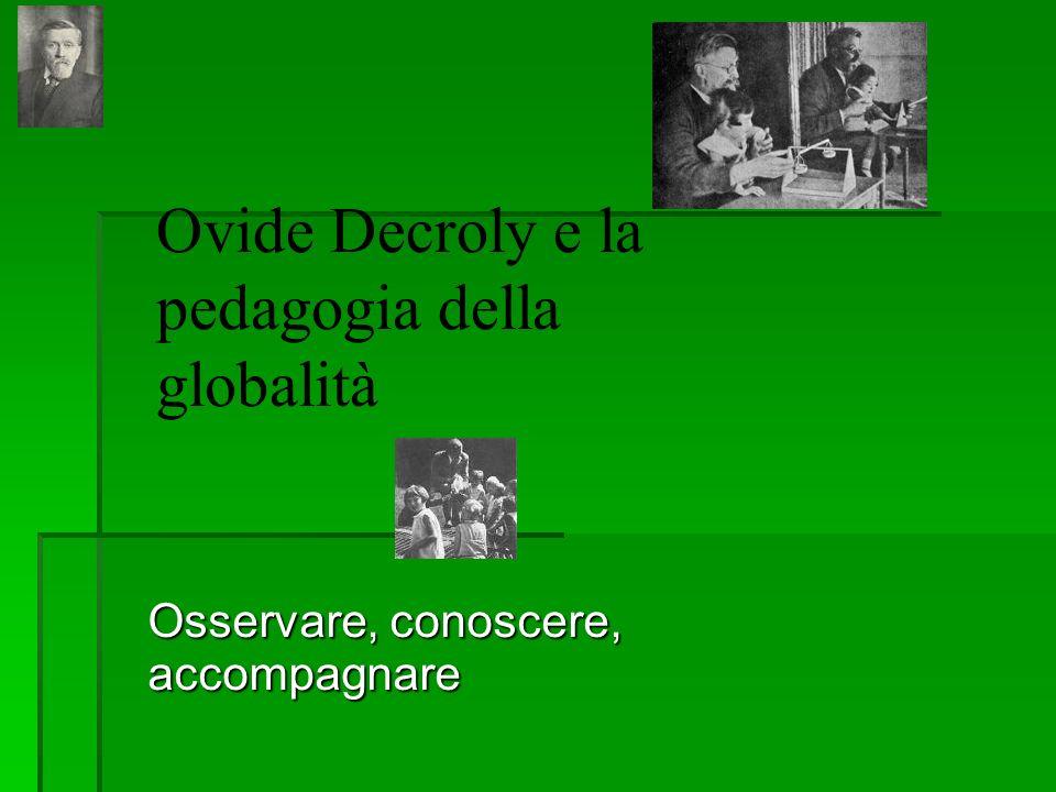 Ovide Decroly e la pedagogia della globalità Osservare, conoscere, accompagnare