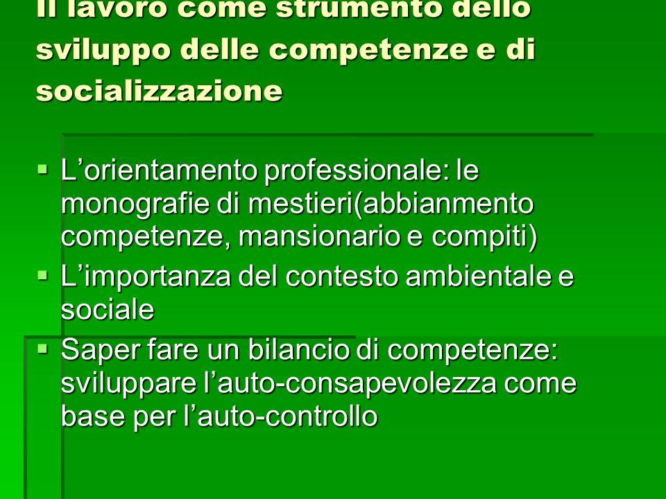Il lavoro come strumento dello sviluppo delle competenze e di socializzazione Lorientamento professionale: le monografie di mestieri(abbianmento compe
