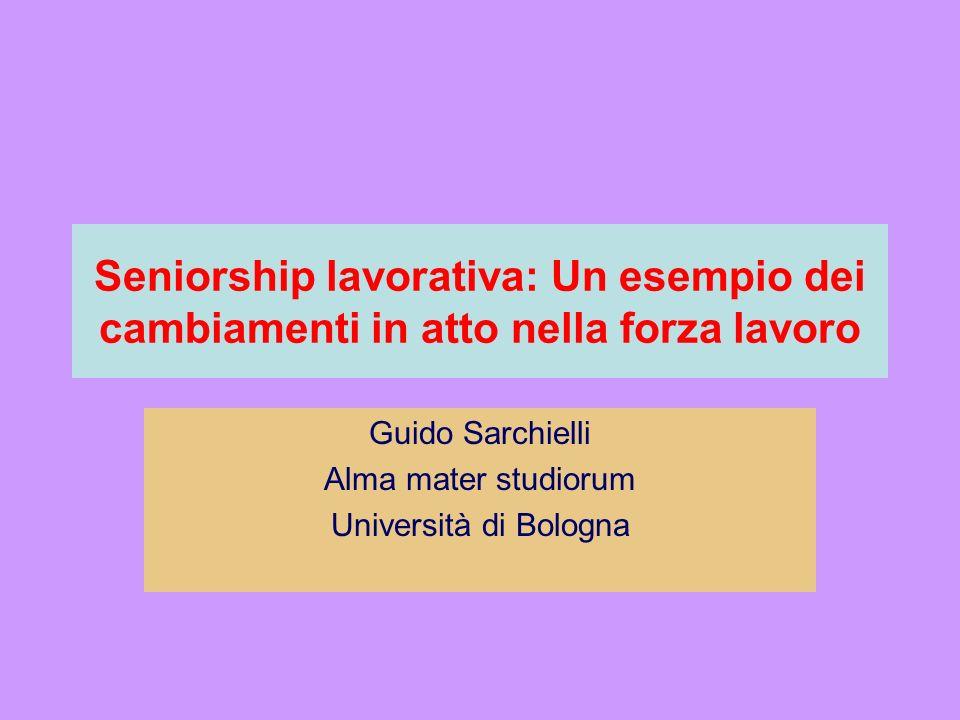 Seniorship lavorativa: Un esempio dei cambiamenti in atto nella forza lavoro Guido Sarchielli Alma mater studiorum Università di Bologna