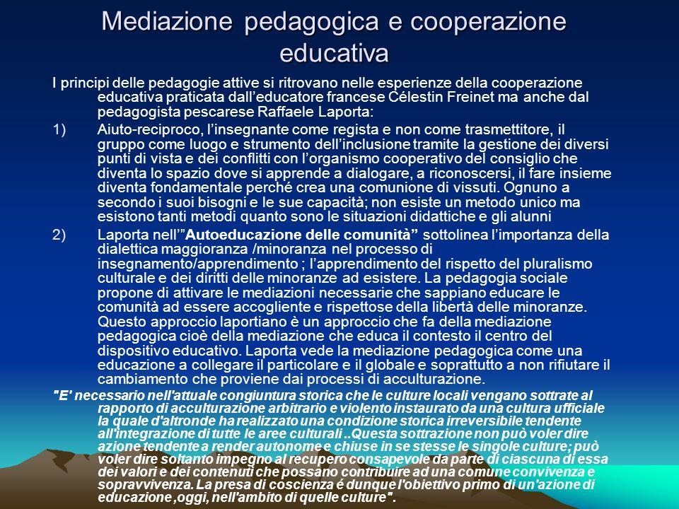 Mediazione pedagogica e cooperazione educativa I principi delle pedagogie attive si ritrovano nelle esperienze della cooperazione educativa praticata