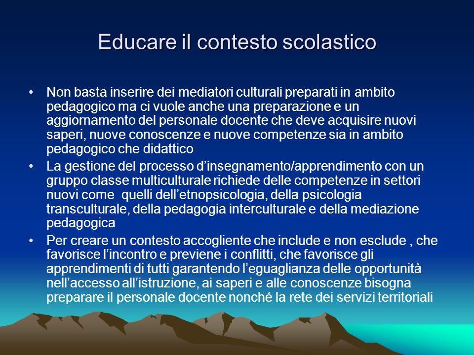 Educare il contesto scolastico Non basta inserire dei mediatori culturali preparati in ambito pedagogico ma ci vuole anche una preparazione e un aggio