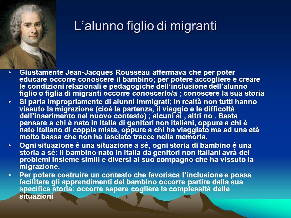Lalunno figlio di migranti Giustamente Jean-Jacques Rousseau affermava che per poter educare occorre conoscere il bambino; per potere accogliere e cre
