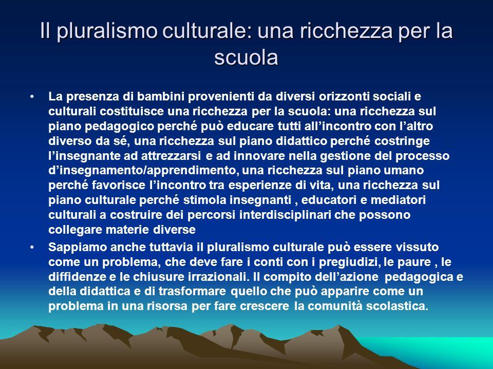Il pluralismo culturale: una ricchezza per la scuola La presenza di bambini provenienti da diversi orizzonti sociali e culturali costituisce una ricch
