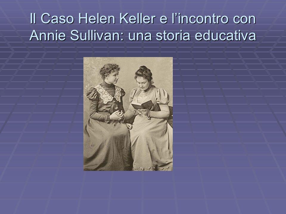 Il Caso Helen Keller e lincontro con Annie Sullivan: una storia educativa