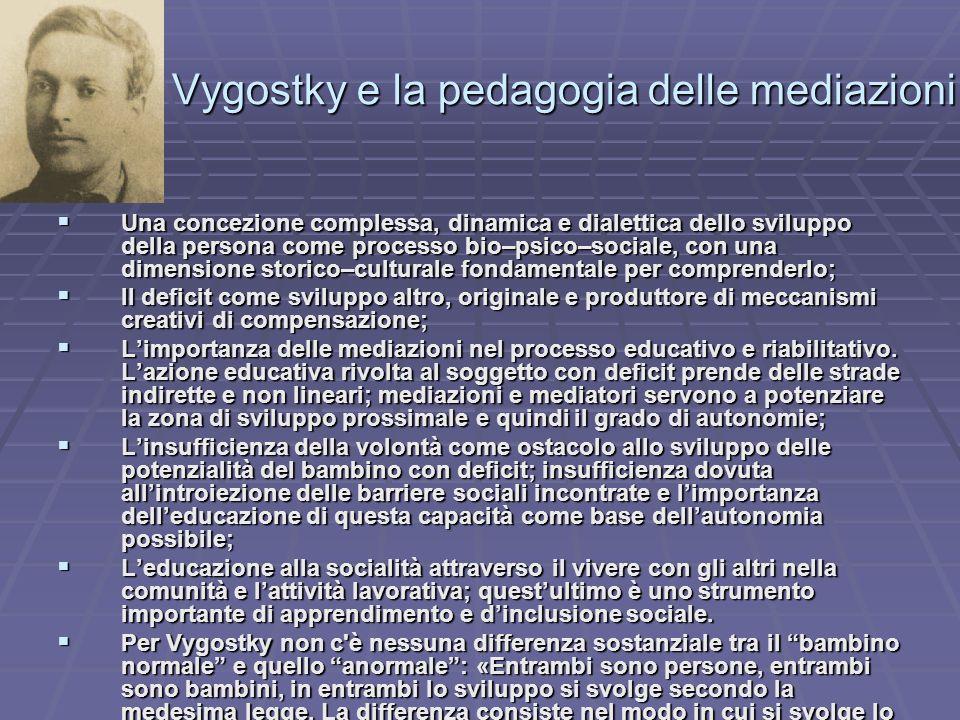 Lev Vygostky e la pedagogia delle mediazioni Una concezione complessa, dinamica e dialettica dello sviluppo della persona come processo bio–psico–soci