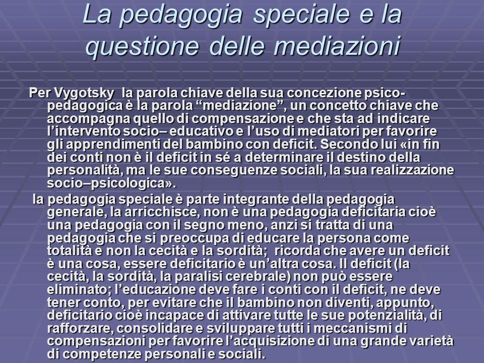 La pedagogia speciale e la questione delle mediazioni Per Vygotsky la parola chiave della sua concezione psico- pedagogica è la parola mediazione, un