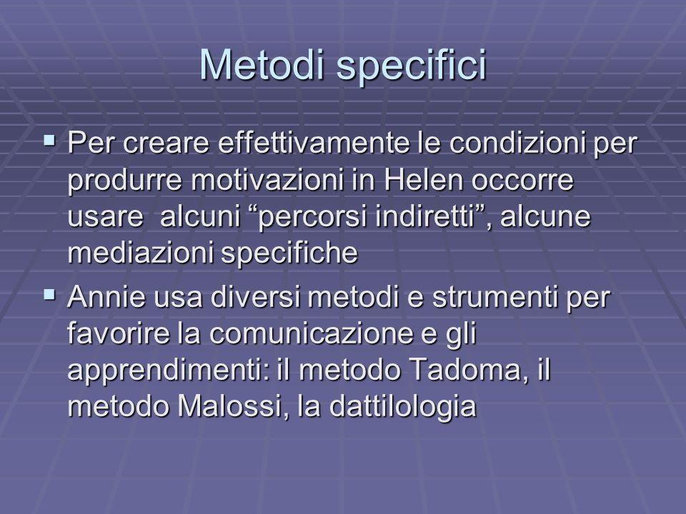 Metodi specifici Per creare effettivamente le condizioni per produrre motivazioni in Helen occorre usare alcuni percorsi indiretti, alcune mediazioni