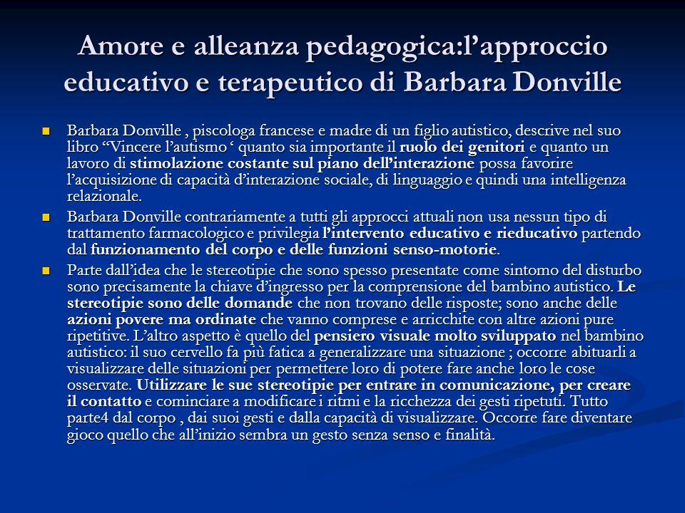 Amore e alleanza pedagogica:lapproccio educativo e terapeutico di Barbara Donville Barbara Donville, piscologa francese e madre di un figlio autistico