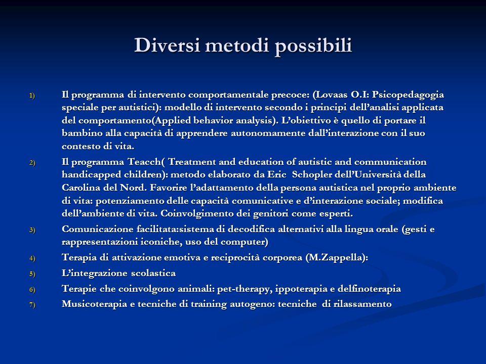 Diversi metodi possibili 1) Il programma di intervento comportamentale precoce: (Lovaas O.I: Psicopedagogia speciale per autistici): modello di interv
