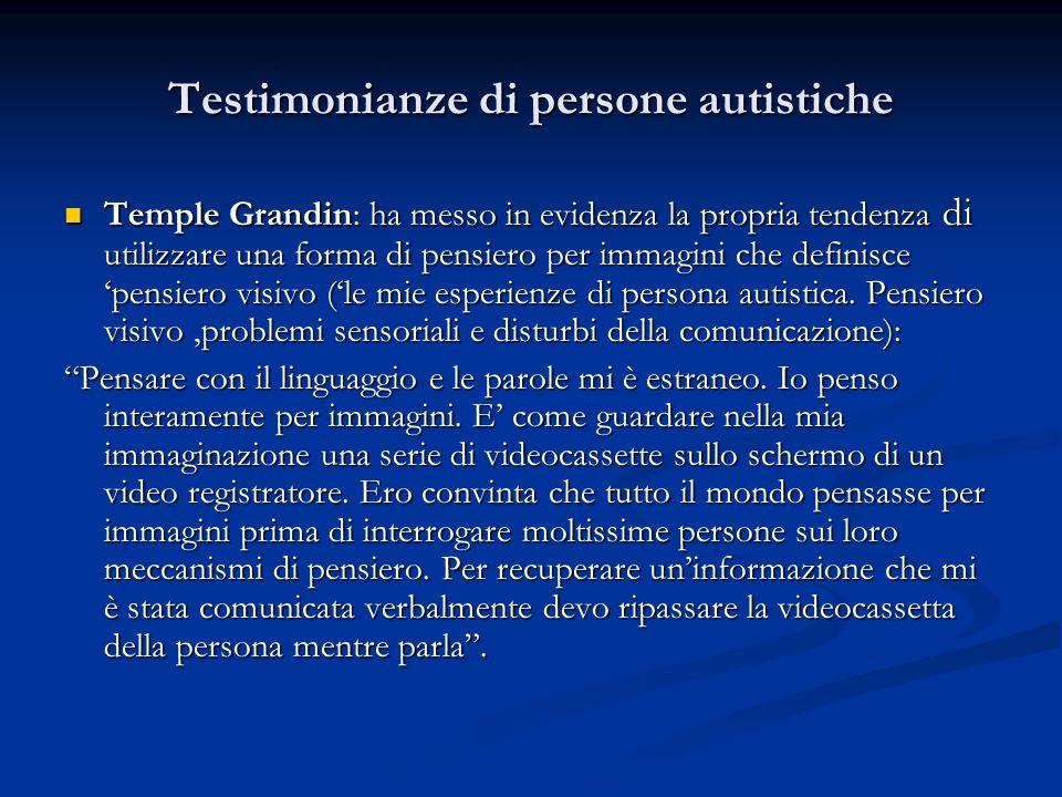 Testimonianze di persone autistiche Temple Grandin: ha messo in evidenza la propria tendenza di utilizzare una forma di pensiero per immagini che defi