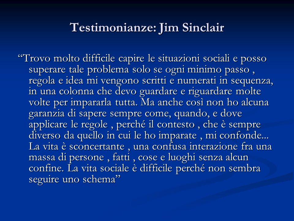 Testimonianze: Jim Sinclair Trovo molto difficile capire le situazioni sociali e posso superare tale problema solo se ogni minimo passo, regola e idea