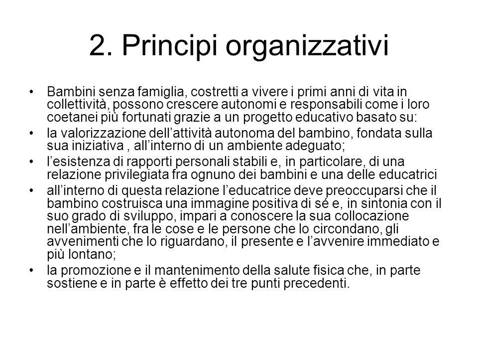 2. Principi organizzativi Bambini senza famiglia, costretti a vivere i primi anni di vita in collettività, possono crescere autonomi e responsabili co
