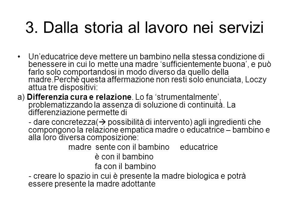 3. Dalla storia al lavoro nei servizi Uneducatrice deve mettere un bambino nella stessa condizione di benessere in cui lo mette una madre sufficientem