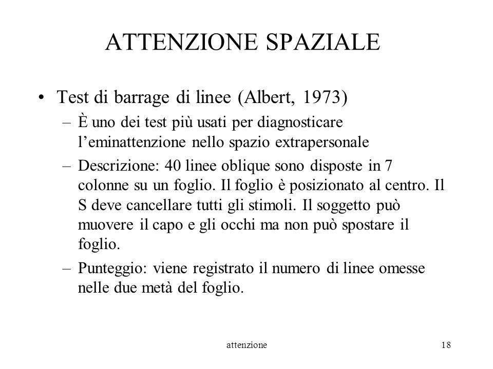 attenzione18 ATTENZIONE SPAZIALE Test di barrage di linee (Albert, 1973) –È uno dei test più usati per diagnosticare leminattenzione nello spazio extr
