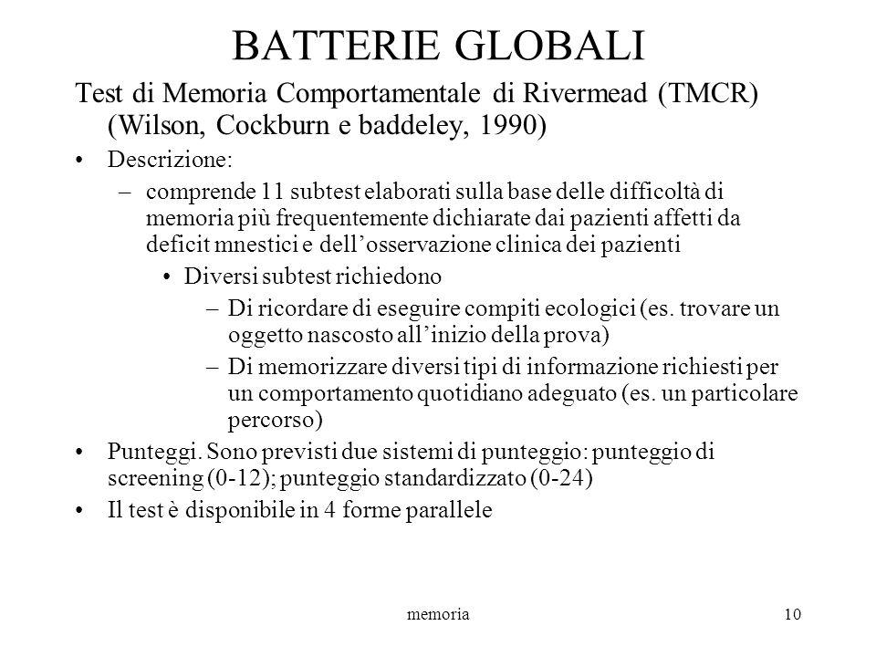 memoria10 BATTERIE GLOBALI Test di Memoria Comportamentale di Rivermead (TMCR) (Wilson, Cockburn e baddeley, 1990) Descrizione: –comprende 11 subtest