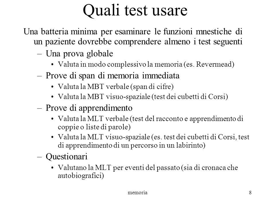 memoria8 Quali test usare Una batteria minima per esaminare le funzioni mnestiche di un paziente dovrebbe comprendere almeno i test seguenti –Una prov