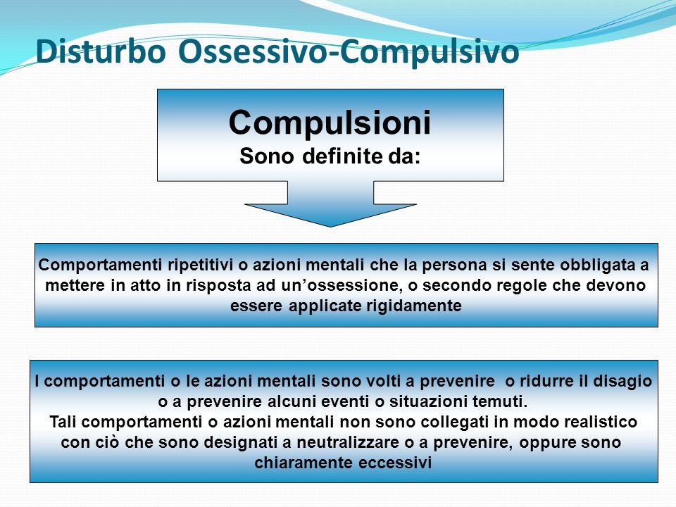 Disturbo Ossessivo-Compulsivo Compulsioni Sono definite da: Comportamenti ripetitivi o azioni mentali che la persona si sente obbligata a mettere in a