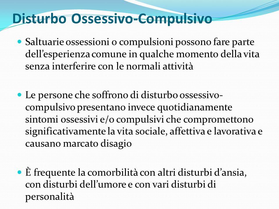 Disturbo Ossessivo-Compulsivo Saltuarie ossessioni o compulsioni possono fare parte dellesperienza comune in qualche momento della vita senza interfer