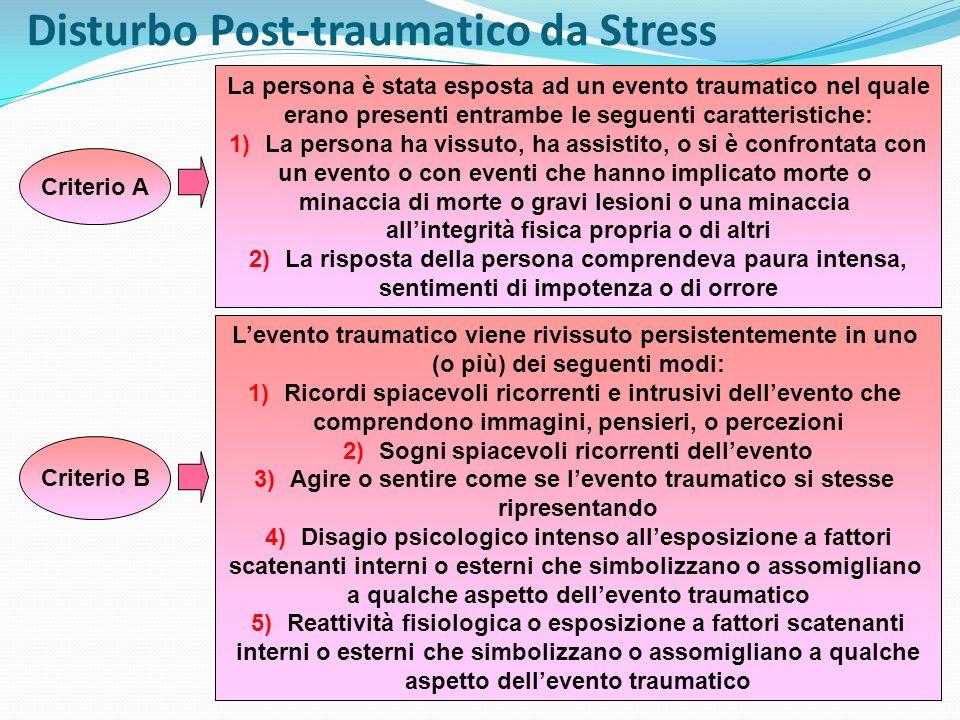 Disturbo Post-traumatico da Stress Criterio A La persona è stata esposta ad un evento traumatico nel quale erano presenti entrambe le seguenti caratte