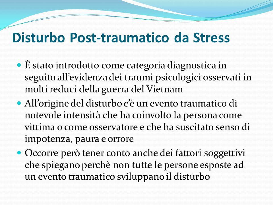 Disturbo Post-traumatico da Stress È stato introdotto come categoria diagnostica in seguito allevidenza dei traumi psicologici osservati in molti redu