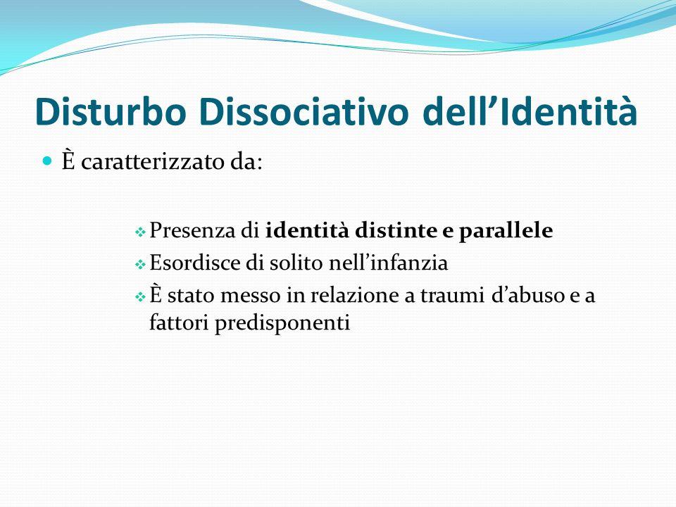 Disturbo Dissociativo dellIdentità È caratterizzato da: Presenza di identità distinte e parallele Esordisce di solito nellinfanzia È stato messo in re