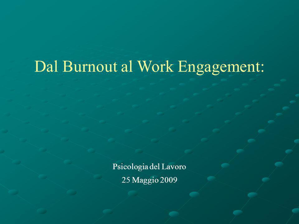 Dal Burnout al Work Engagement: Psicologia del Lavoro 25 Maggio 2009