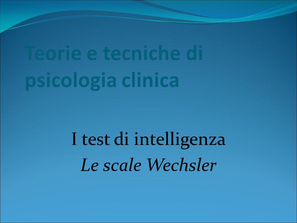 Teorie e tecniche di psicologia clinica I test di intelligenza Le scale Wechsler