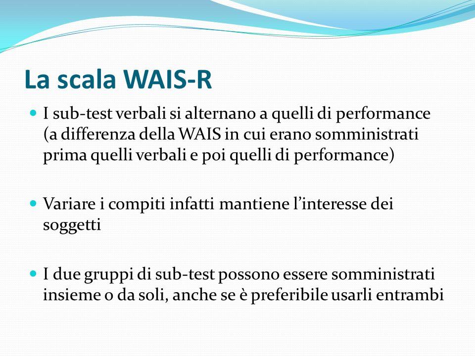 La scala WAIS-R I sub-test verbali si alternano a quelli di performance (a differenza della WAIS in cui erano somministrati prima quelli verbali e poi