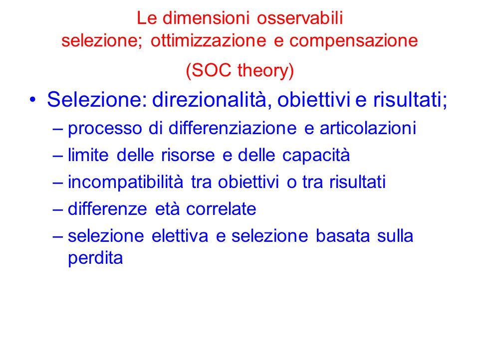 Le dimensioni osservabili selezione; ottimizzazione e compensazione (SOC theory) Selezione: direzionalità, obiettivi e risultati; –processo di differe