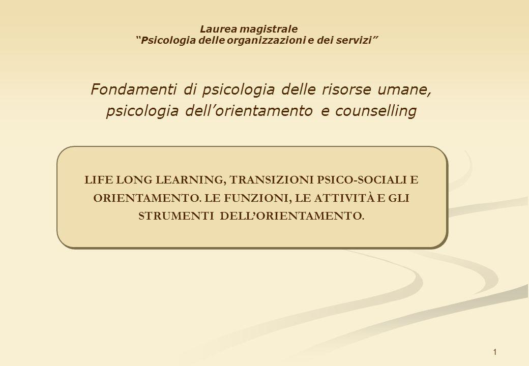 1 LIFE LONG LEARNING, TRANSIZIONI PSICO-SOCIALI E ORIENTAMENTO. LE FUNZIONI, LE ATTIVITÀ E GLI STRUMENTI DELLORIENTAMENTO. Laurea magistrale Psicologi